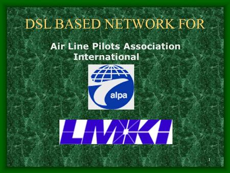 1 DSL BASED NETWORK FOR Air Line Pilots Association International.