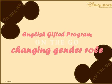 English Gifted Program changing gender role. Group members:  Anna Lee  Bobby Chan  Natasha Wong  Jeanie Chan.