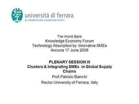 The World Bank Knowledge Economy Forum Technology Absorption by Innovative SMEs Ancona 17 June 2008 PLENARY SESSION III Clusters & Integrating SMEs in.