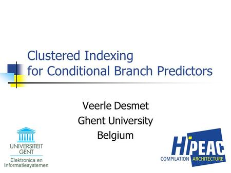 Clustered Indexing for Conditional Branch Predictors Veerle Desmet Ghent University Belgium.