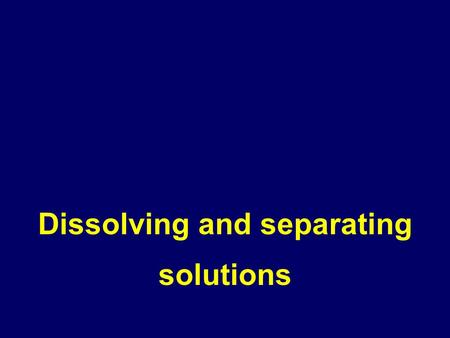 Dissolving and separating solutions. Dissolving model Solute Solvent Solution.