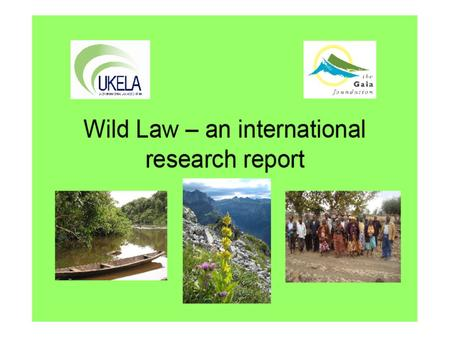 WILD LAW INTERNATIONAL RESEARCH PROJECT 2009 Authors: Begonia Filgueira, Filiguera, Eric Ltd: www.eric-group.co.ukwww.eric-group.co.uk Ian Mason, Gaia.