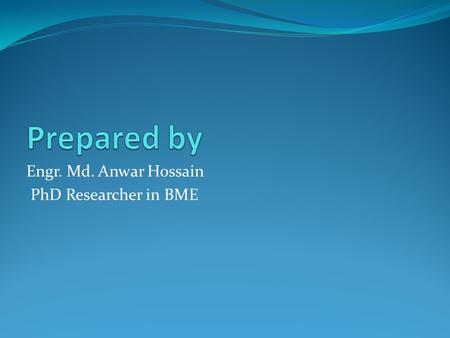 Engr. Md. Anwar Hossain PhD Researcher in BME. Biomedical equipment Laboratory equipment Ward equipment Service support equipment Utilities and hospital.