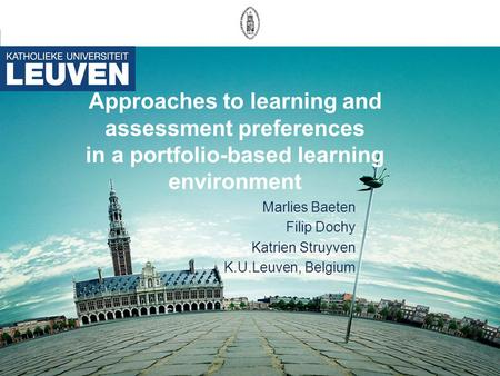 Approaches to learning and assessment preferences in a portfolio-based learning environment Marlies Baeten Filip Dochy Katrien Struyven K.U.Leuven, Belgium.