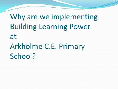 Why are we implementing Building Learning Power at Arkholme C.E. Primary School?