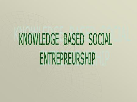 Agenda  What is knowledge?  What is knowledge management?  Knowledge management approaches  Knowledge and Social Entrepreneurship.