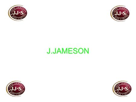 J.JAMESON. J.JAMESON On October 5th 1740, John Jameson was born. Somebody believes John Jameson was Irish, but he was Scottish. The Jameson family motto.
