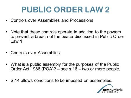 PUBLIC ORDER LAW 2 Controls over Assemblies and Processions Note that these controls operate in addition to the powers to prevent a breach of the peace.