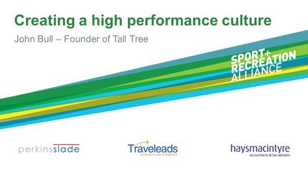 Creating a high performance culture John Bull – Founder of Tall Tree.