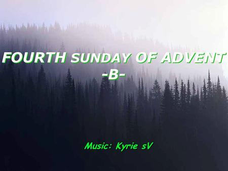 FOURTH SUNDAY OF ADVENT -B- Music: Kyrie sV A reading from the second book of Samuel7:1-5. 8-12. 14. 16 Once David had settled into his house and the.