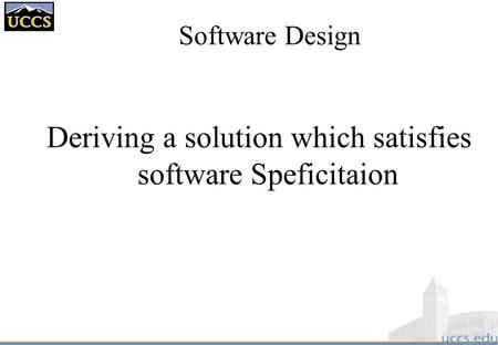 Software Design Deriving a solution which satisfies software Speficitaion.