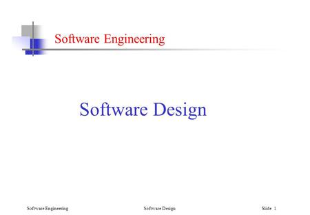 Software Engineering Software Design Slide 1 Software Engineering Software Design.
