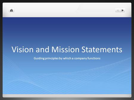 Vision and Mission Statements Guiding principles by which a company functions.