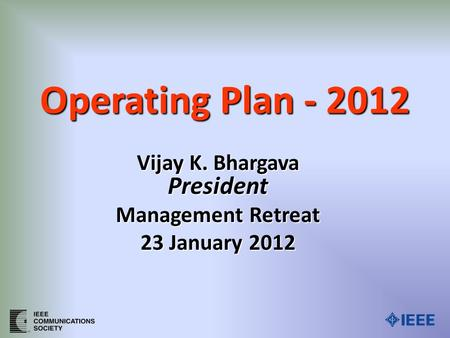 Operating Plan - 2012 Vijay K. Bhargava President Management Retreat 23 January 2012.