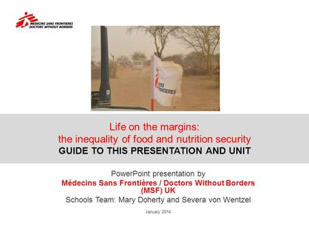 Life on the margins: the inequality of food and nutrition security GUIDE TO THIS PRESENTATION AND UNIT PowerPoint presentation by Médecins Sans Frontières.