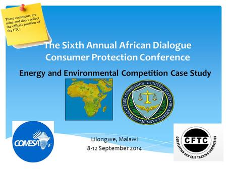 Energy and Environmental Competition Case Study The Sixth Annual African Dialogue Consumer Protection Conference Lilongwe, Malawi 8-12 September 2014.