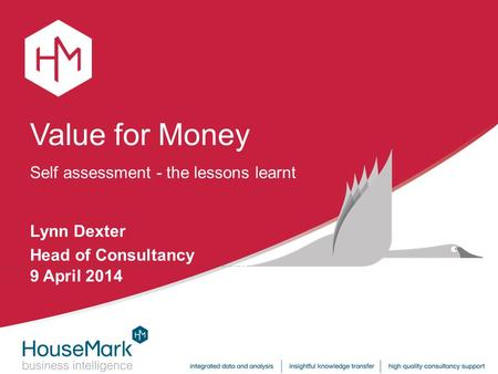 Self assessment - the lessons learnt Value for Money Lynn Dexter Head of Consultancy 9 April 2014.