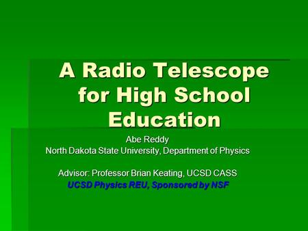 A Radio Telescope for High School Education Abe Reddy North Dakota State University, Department of Physics Advisor: Professor Brian Keating, UCSD CASS.