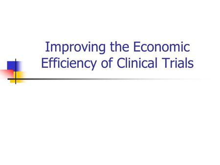 Improving the Economic Efficiency of Clinical Trials.