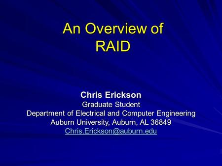 An Overview of RAID Chris Erickson Graduate Student Department of Electrical and Computer Engineering Auburn University, Auburn, AL 36849