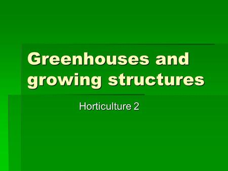 Greenhouses and growing structures Horticulture 2.