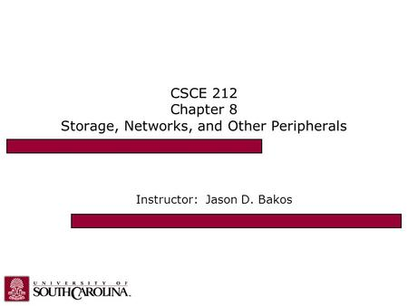 CSCE 212 Chapter 8 Storage, Networks, and Other Peripherals Instructor: Jason D. Bakos.