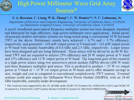 MVE MURI 99 Kick-off MeetingR. Barker, Technical Monitor Started 1 May 99 October 1999 High Power Millimeter Wave Grid Array Sources* A novel, broadband.