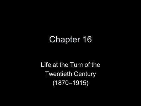 Chapter 16 Life at the Turn of the Twentieth Century (1870–1915)