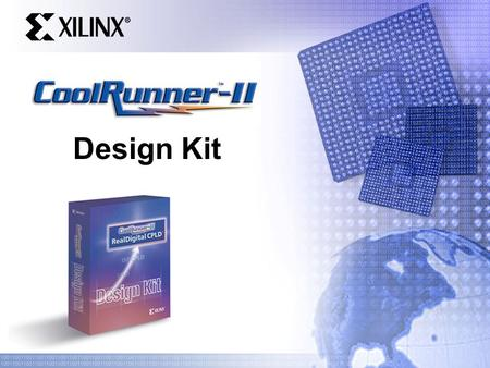 Design Kit. CoolRunner-II RealDigital CPLDs Advanced.18  process technology JTAG In-System Programming Support – IEEE 1532 Compliant Advanced design.