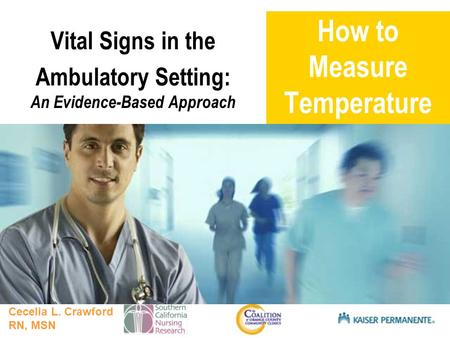 Presentation title SUB TITLE HERE How to Measure Temperature Vital Signs in the Ambulatory Setting: An Evidence-Based Approach Cecelia L. Crawford RN,