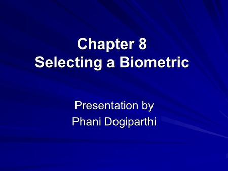 Chapter 8 Selecting a Biometric Presentation by Phani Dogiparthi.