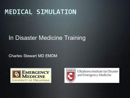 In Disaster Medicine Training Charles Stewart MD EMDM.