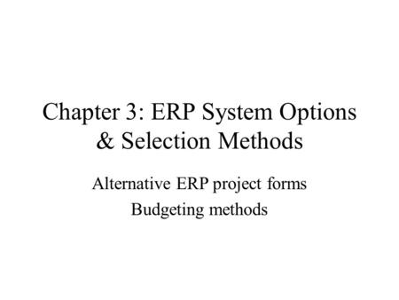 Chapter 3: ERP System Options & Selection Methods