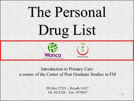 / 201 The Personal Drug List Introduction to Primary Care: a course of the Center of Post Graduate Studies in FM PO Box 27121 – Riyadh 11417 Tel: 4912326.