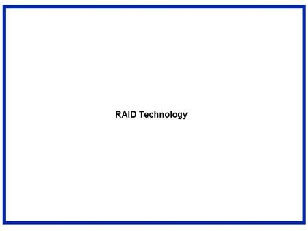"RAID Technology. Use Arrays of Small Disks? 14"" 10""5.25""3.5"" Disk Array: 1 disk design Conventional: 4 disk designs Low End High End Katz and Patterson."