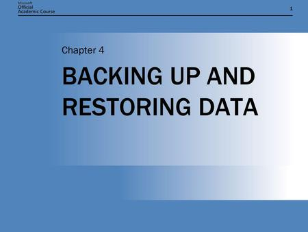 11 BACKING UP AND RESTORING DATA Chapter 4. Chapter 4: BACKING UP AND RESTORING DATA2 CHAPTER OVERVIEW Describe the various types of hardware used to.