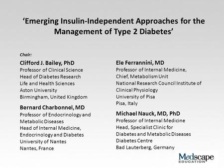 'Emerging Insulin-Independent Approaches for the Management of Type 2 Diabetes' Chair: Clifford J. Bailey, PhD Professor of Clinical Science Head of Diabetes.
