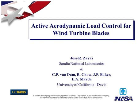 Active Aerodynamic Load Control for Wind Turbine Blades Jose R. Zayas Sandia National Laboratories & C.P. van Dam, R. Chow, J.P. Baker, E.A. Mayda University.