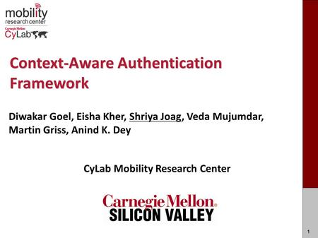 Carnegie MellonCarnegie Mellon Context-Aware Authentication Framework CyLab Mobility Research Center Mobility Research Center Carnegie Mellon Silicon Valley.