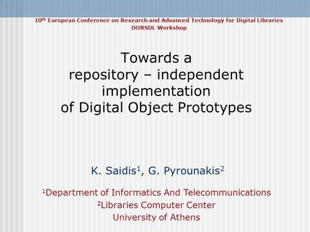 Towards a repository – independent implementation of Digital Object Prototypes K. Saidis 1, G. Pyrounakis 2 1 Department of Informatics And Telecommunications.