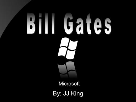 Microsoft By: JJ King. Birthplace & College October 28, 1955 Seattle, Washington Harvard Drop-Out He is married Melinda French, They have three children: