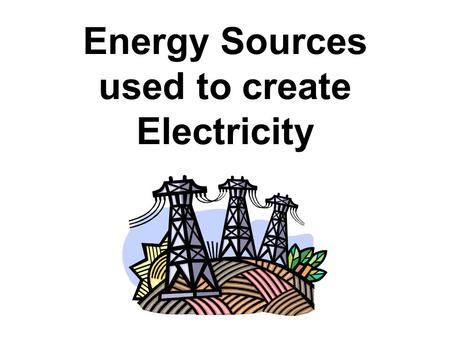 Energy Sources used to create Electricity. NONRENEWABLES.