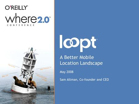 A Better Mobile Location Landscape May 2008 Sam Altman, Co-founder and CEO.