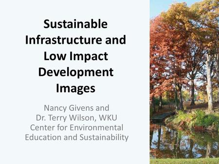 Sustainable Infrastructure and Low Impact Development Images Nancy Givens and Dr. Terry Wilson, WKU Center for Environmental Education and Sustainability.