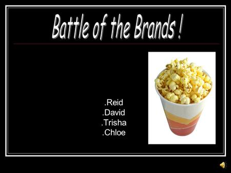 .Reid.David.Trisha.Chloe  W Will the inexpensive or expensive brand pop more kernels?