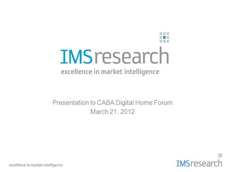 Presentation to CABA Digital Home Forum March 21, 2012.