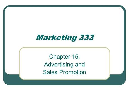 Marketing 333 Chapter 15: Advertising and Sales Promotion.