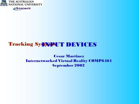 Tracking Systems Cesar Martinez Internetworked Virtual Reality COMP6461 September 2002 INPUT DEVICES.