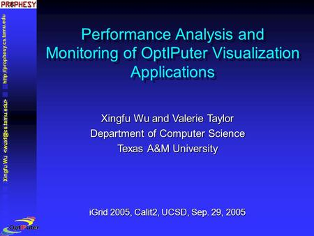 Xingfu Wu Xingfu Wu and Valerie Taylor Department of Computer Science Texas A&M University iGrid 2005, Calit2, UCSD, Sep. 29,