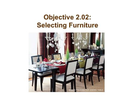 Objective 2.02: Selecting Furniture. Understanding furniture construction will help you choose the highest quality furniture for your money.
